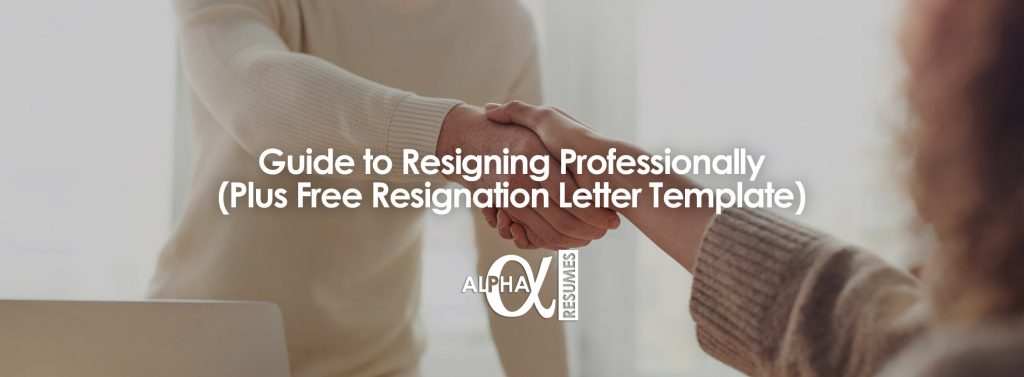 Guide to Resigning Professionally plus Free Resignation Letter Template